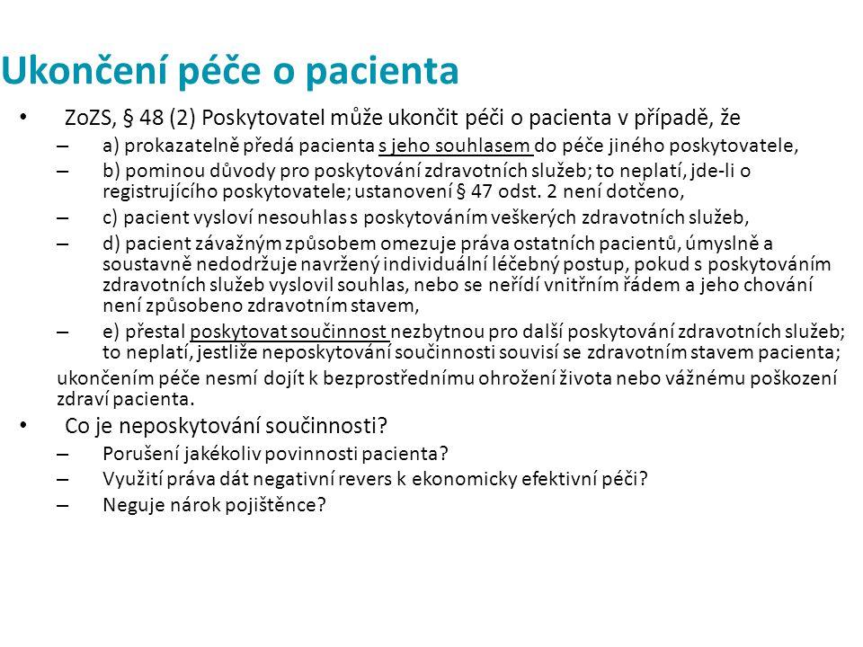 Ukončení péče o pacienta ZoZS, § 48 (2) Poskytovatel může ukončit péči o pacienta v případě, že – a) prokazatelně předá pacienta s jeho souhlasem do péče jiného poskytovatele, – b) pominou důvody pro poskytování zdravotních služeb; to neplatí, jde-li o registrujícího poskytovatele; ustanovení § 47 odst.
