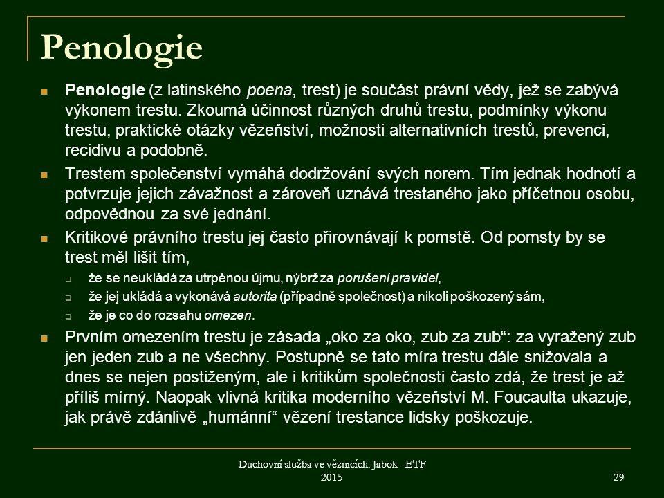 Penologie Penologie (z latinského poena, trest) je součást právní vědy, jež se zabývá výkonem trestu.