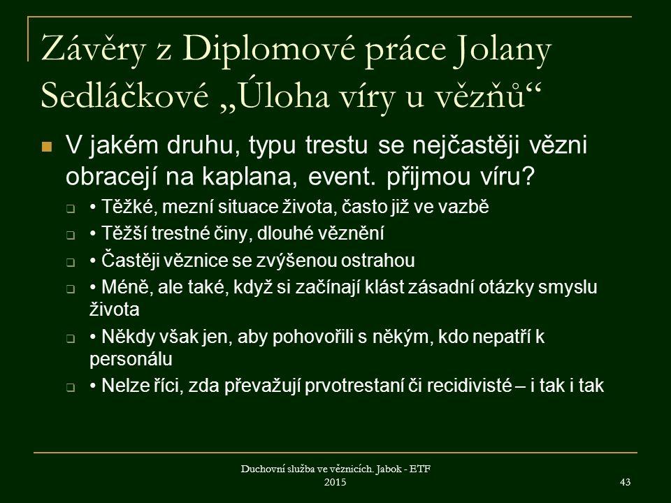 """Závěry z Diplomové práce Jolany Sedláčkové """"Úloha víry u vězňů V jakém druhu, typu trestu se nejčastěji vězni obracejí na kaplana, event."""