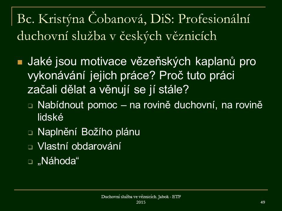 Bc. Kristýna Čobanová, DiS: Profesionální duchovní služba v českých věznicích Jaké jsou motivace vězeňských kaplanů pro vykonávání jejich práce? Proč