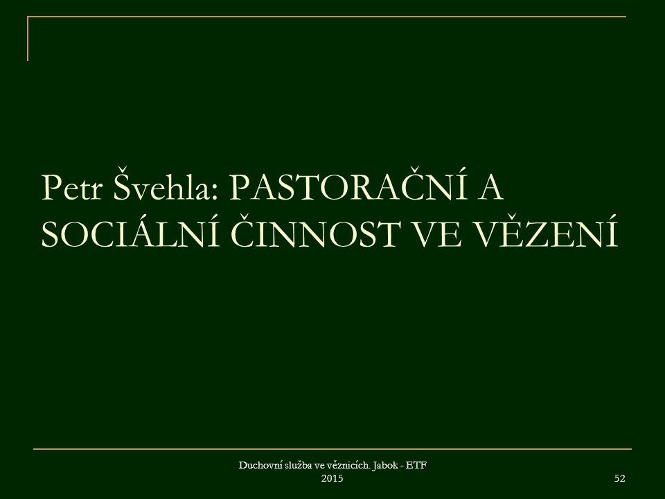 Petr Švehla: PASTORAČNÍ A SOCIÁLNÍ ČINNOST VE VĚZENÍ Duchovní služba ve věznicích.