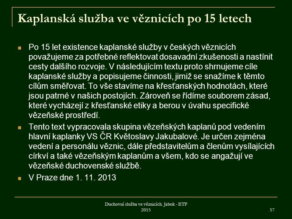 Kaplanská služba ve věznicích po 15 letech Po 15 let existence kaplanské služby v českých věznicích považujeme za potřebné reflektovat dosavadní zkušenosti a nastínit cesty dalšího rozvoje.