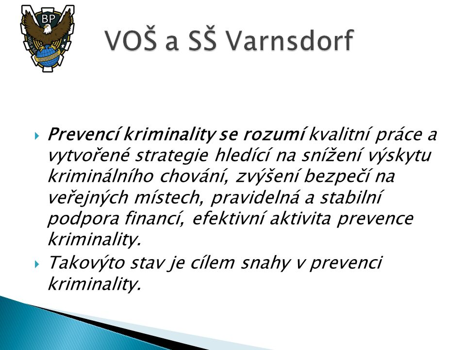  Prevencí kriminality se rozumí kvalitní práce a vytvořené strategie hledící na snížení výskytu kriminálního chování, zvýšení bezpečí na veřejných mí