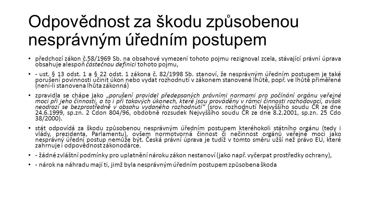 Odpovědnost za škodu způsobenou nesprávným úředním postupem předchozí zákon č.58/1969 Sb. na obsahové vymezení tohoto pojmu rezignoval zcela, stávajíc