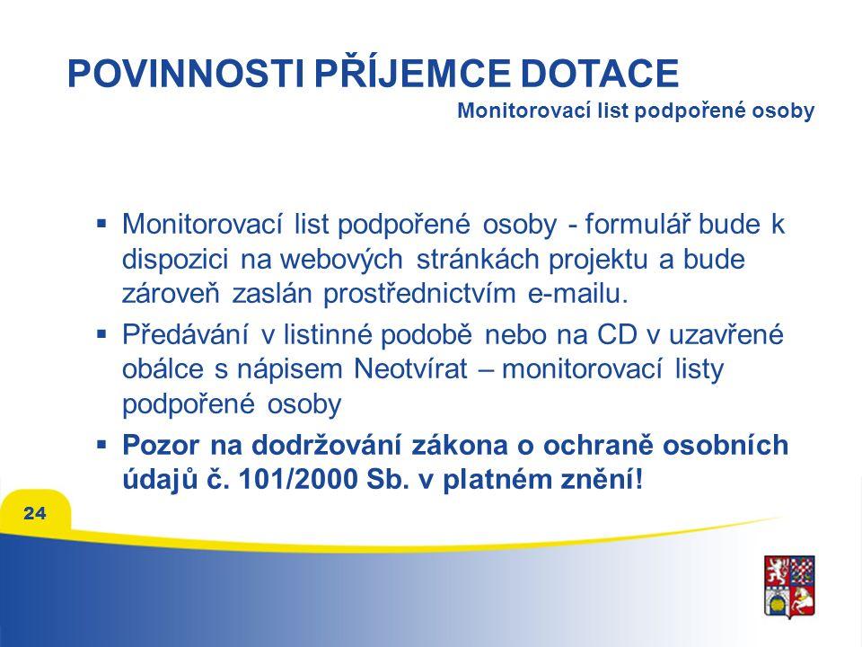 POVINNOSTI PŘÍJEMCE DOTACE  Monitorovací list podpořené osoby - formulář bude k dispozici na webových stránkách projektu a bude zároveň zaslán prostřednictvím e-mailu.