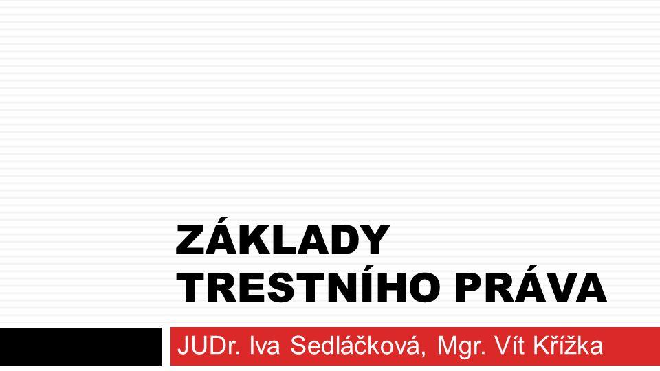 ZÁKLADY TRESTNÍHO PRÁVA JUDr. Iva Sedláčková, Mgr. Vít Křížka