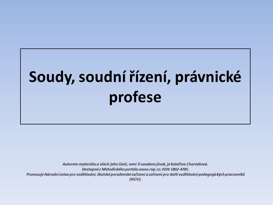 Soudy, soudní řízení, právnické profese Autorem materiálu a všech jeho částí, není-li uvedeno jinak, je Kateřina Charvátová.