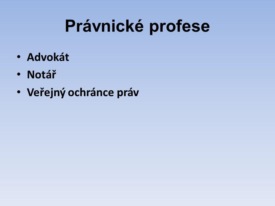 Právnické profese Advokát Notář Veřejný ochránce práv