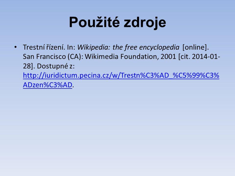 Použité zdroje Trestní řízení. In: Wikipedia: the free encyclopedia [online]. San Francisco (CA): Wikimedia Foundation, 2001 [cit. 2014-01- 28]. Dostu