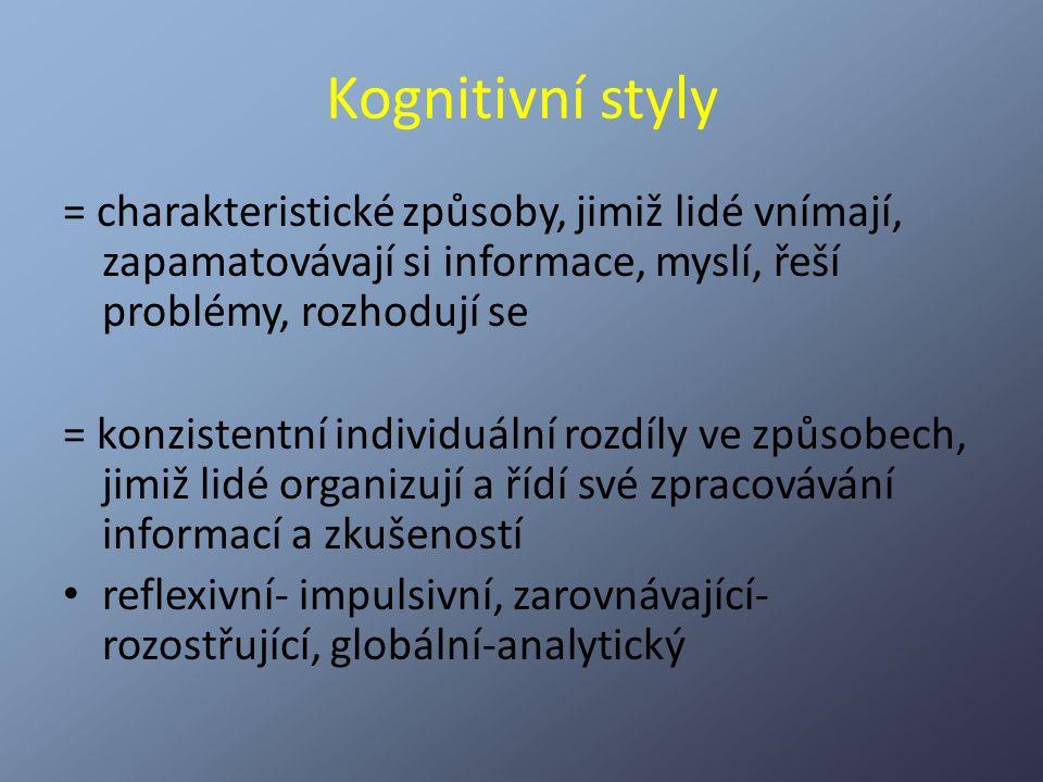 Kognitivní styly = charakteristické způsoby, jimiž lidé vnímají, zapamatovávají si informace, myslí, řeší problémy, rozhodují se = konzistentní indivi