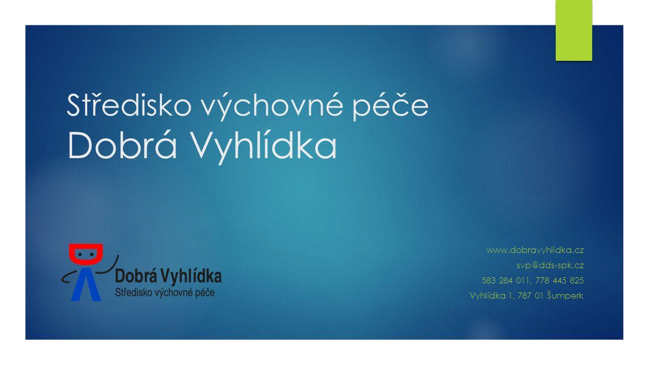 Středisko výchovné péče Dobrá Vyhlídka www.dobravyhlidka.cz svp@dds-spk.cz 583 284 011, 778 445 825 Vyhlídka 1, 787 01 Šumperk