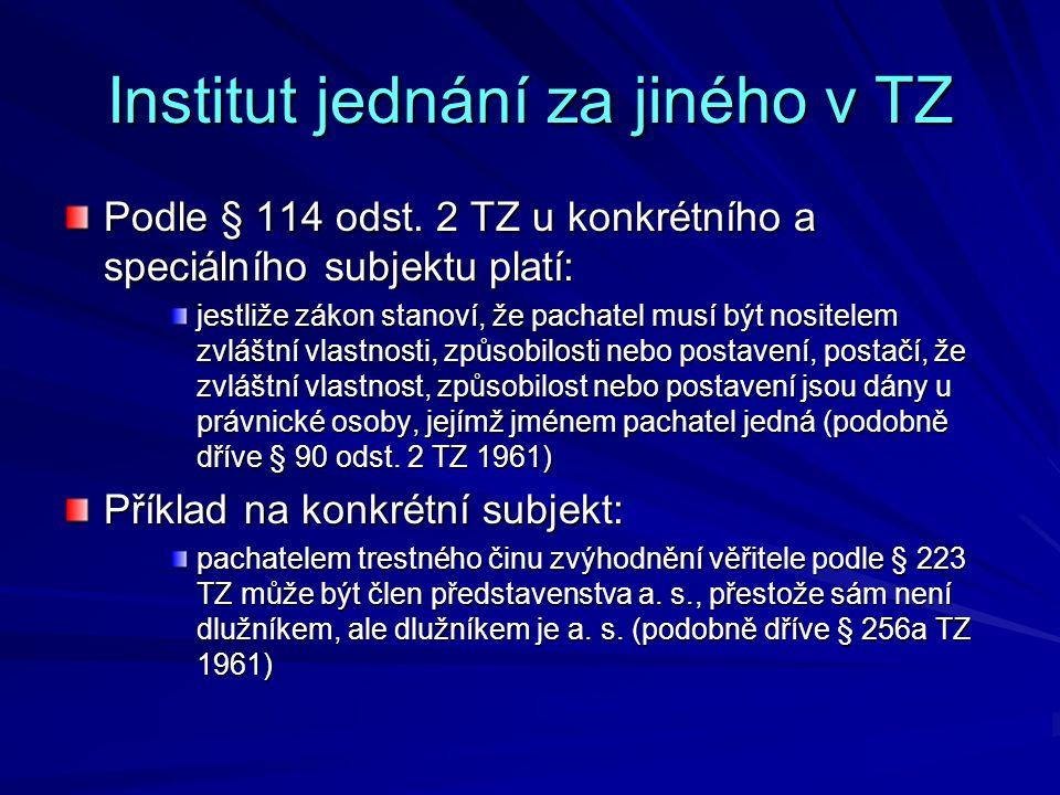 Institut jednání za jiného v TZ Podle § 114 odst. 2 TZ u konkrétního a speciálního subjektu platí: jestliže zákon stanoví, že pachatel musí být nosite