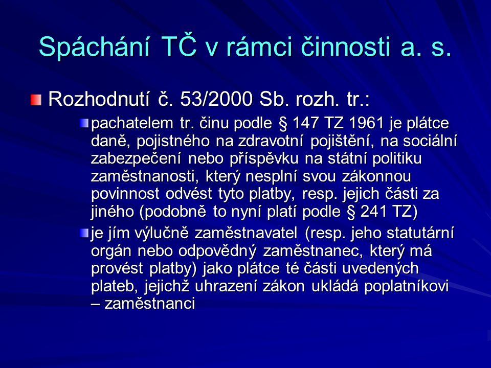Spáchání TČ v rámci činnosti a. s. Rozhodnutí č. 53/2000 Sb. rozh. tr.: pachatelem tr. činu podle § 147 TZ 1961 je plátce daně, pojistného na zdravotn
