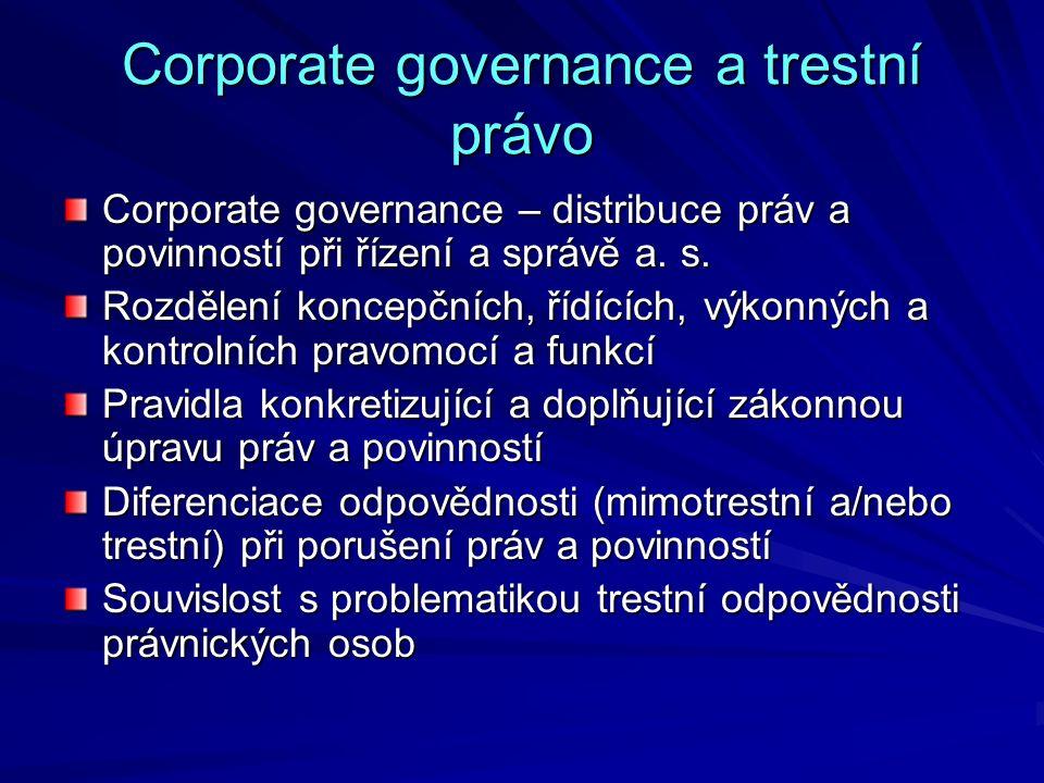 Corporate governance a trestní právo Corporate governance – distribuce práv a povinností při řízení a správě a. s. Rozdělení koncepčních, řídících, vý