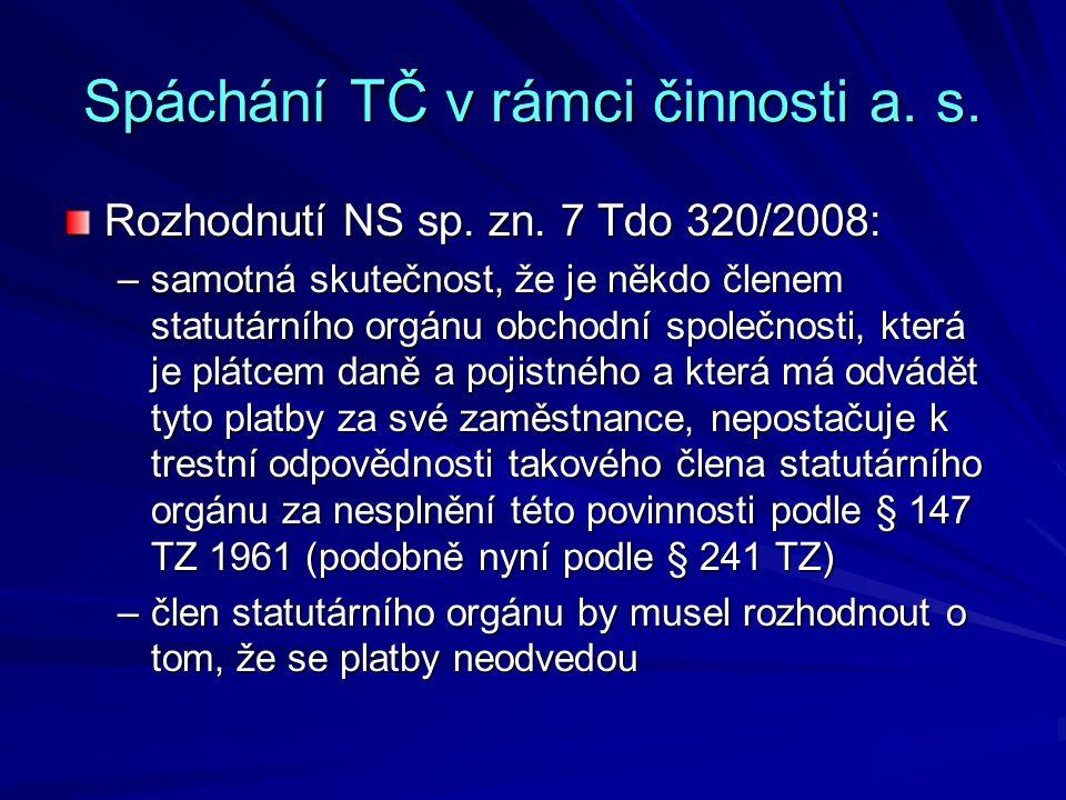 Spáchání TČ v rámci činnosti a. s. Rozhodnutí NS sp. zn. 7 Tdo 320/2008: –samotná skutečnost, že je někdo členem statutárního orgánu obchodní společno