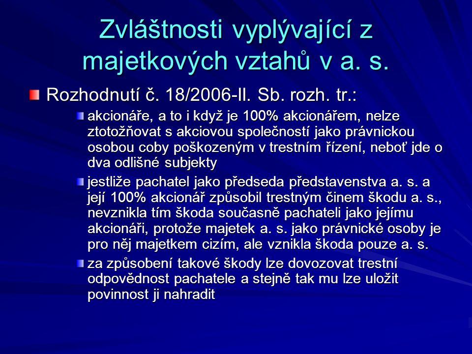 Zvláštnosti vyplývající z majetkových vztahů v a. s. Rozhodnutí č. 18/2006-II. Sb. rozh. tr.: akcionáře, a to i když je 100% akcionářem, nelze ztotožň