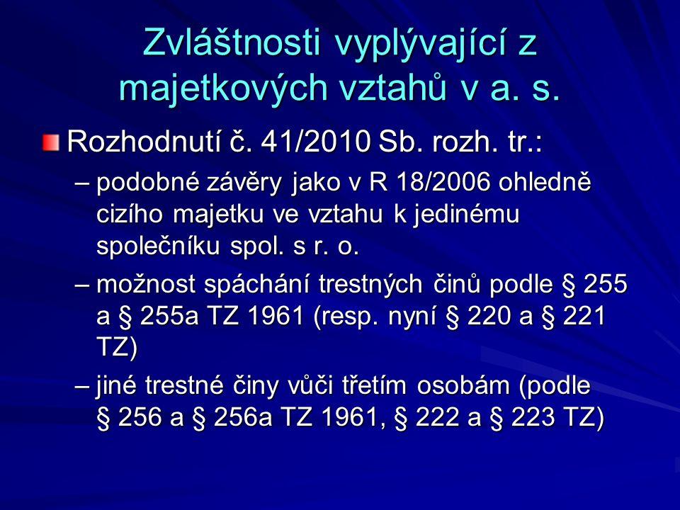 Zvláštnosti vyplývající z majetkových vztahů v a. s. Rozhodnutí č. 41/2010 Sb. rozh. tr.: –podobné závěry jako v R 18/2006 ohledně cizího majetku ve v