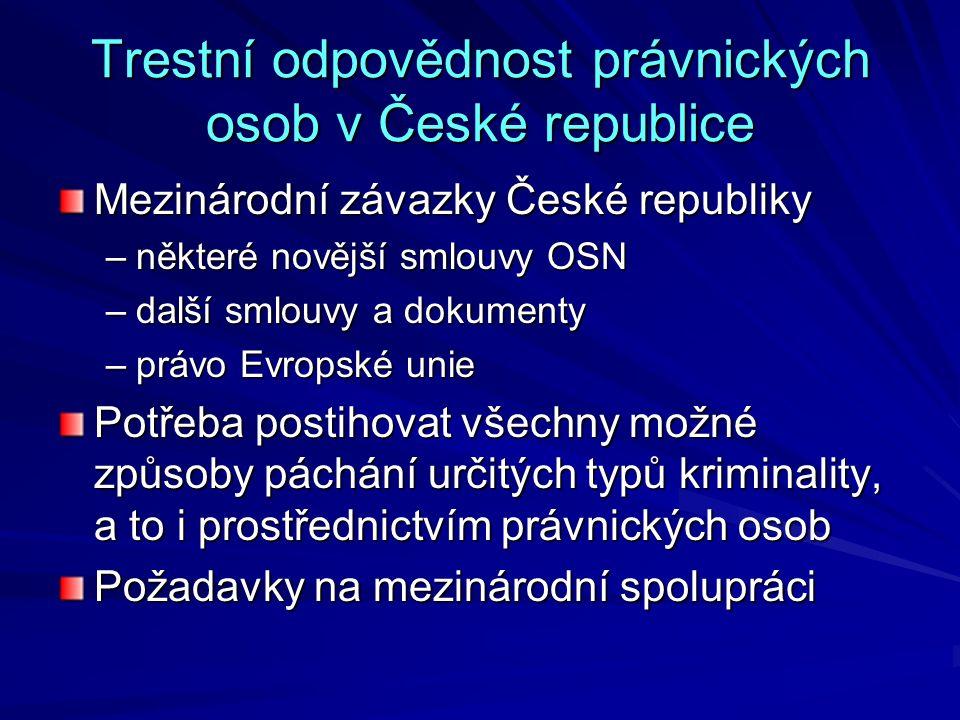 Trestní odpovědnost právnických osob v České republice Mezinárodní závazky České republiky –některé novější smlouvy OSN –další smlouvy a dokumenty –pr
