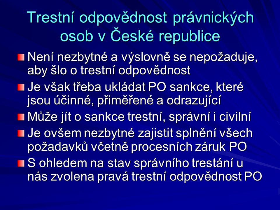 Trestní odpovědnost právnických osob v České republice Není nezbytné a výslovně se nepožaduje, aby šlo o trestní odpovědnost Je však třeba ukládat PO