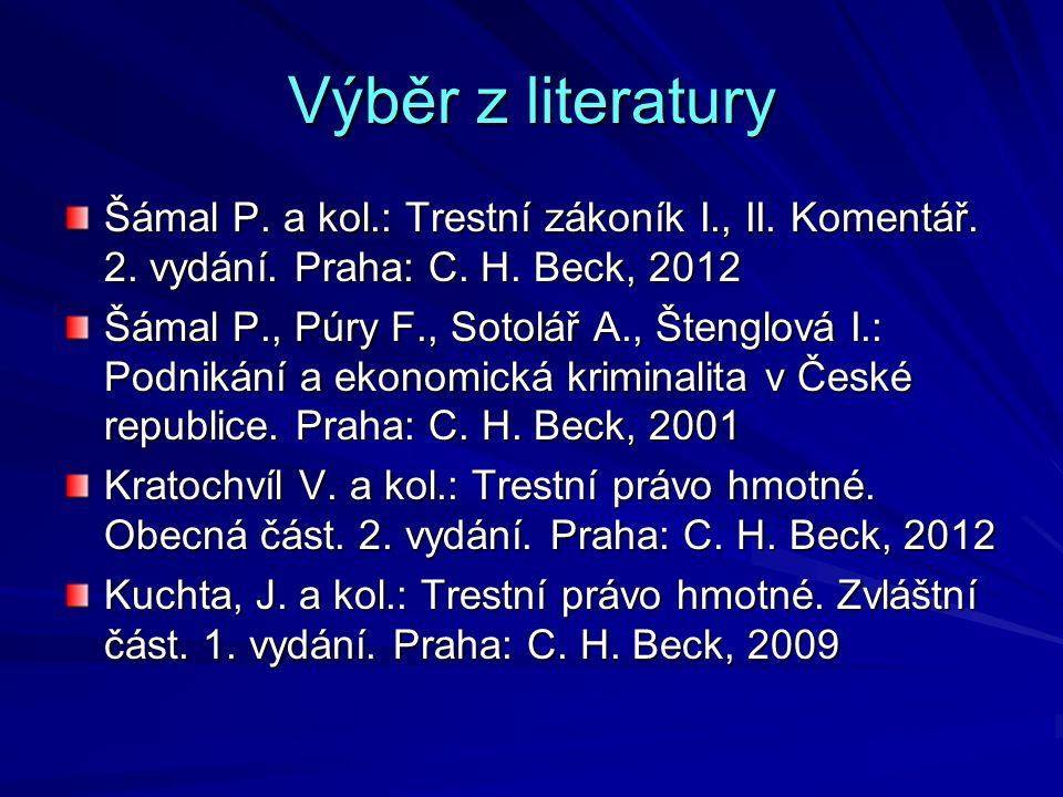 Výběr z literatury Šámal P. a kol.: Trestní zákoník I., II. Komentář. 2. vydání. Praha: C. H. Beck, 2012 Šámal P., Púry F., Sotolář A., Štenglová I.: