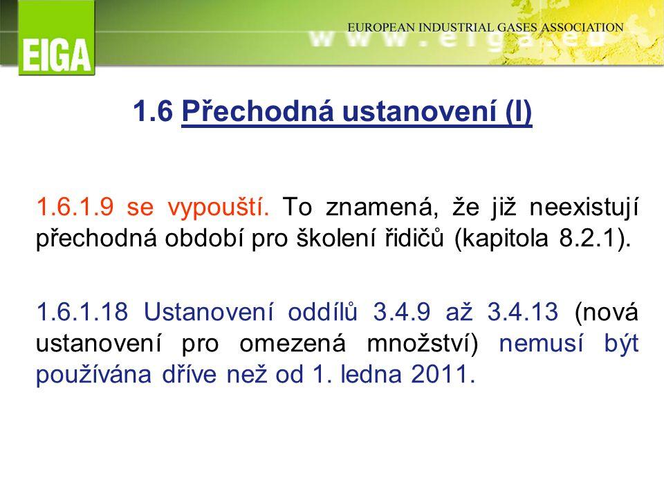 1.6 Přechodná ustanovení (I) 1.6.1.9 se vypouští.