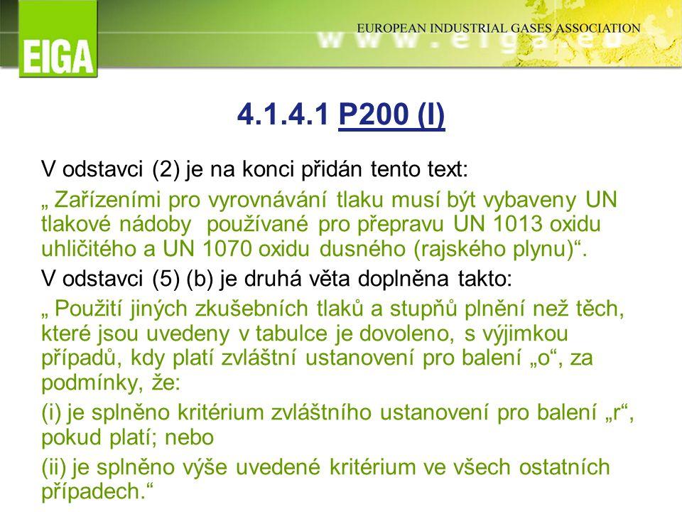 """4.1.4.1 P200 (I) V odstavci (2) je na konci přidán tento text: """" Zařízeními pro vyrovnávání tlaku musí být vybaveny UN tlakové nádoby používané pro přepravu UN 1013 oxidu uhličitého a UN 1070 oxidu dusného (rajského plynu) ."""