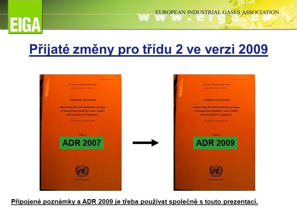Přijaté změny pro třídu 2 ve verzi 2009 ADR 2007ADR 2009 Připojené poznámky a ADR 2009 je třeba používat společně s touto prezentací.
