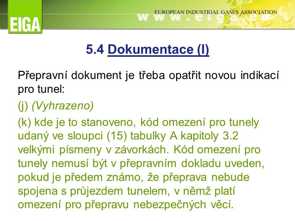 5.4 Dokumentace (I) Přepravní dokument je třeba opatřit novou indikací pro tunel: (j) (Vyhrazeno) (k) kde je to stanoveno, kód omezení pro tunely udaný ve sloupci (15) tabulky A kapitoly 3.2 velkými písmeny v závorkách.