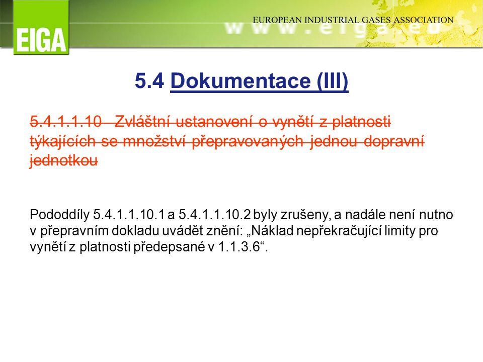 """5.4 Dokumentace (III) 5.4.1.1.10 Zvláštní ustanovení o vynětí z platnosti týkajících se množství přepravovaných jednou dopravní jednotkou Pododdíly 5.4.1.1.10.1 a 5.4.1.1.10.2 byly zrušeny, a nadále není nutno v přepravním dokladu uvádět znění: """"Náklad nepřekračující limity pro vynětí z platnosti předepsané v 1.1.3.6 ."""