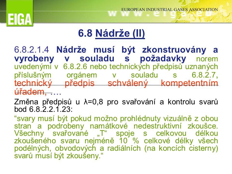 6.8.2.1.4 Nádrže musí být zkonstruovány a vyrobeny v souladu s požadavky norem uvedenými v 6.8.2.6 nebo technických předpisů uznaných příslušným orgánem v souladu s 6.8.2.7, technický předpis schválený kompetentním úřadem, ….