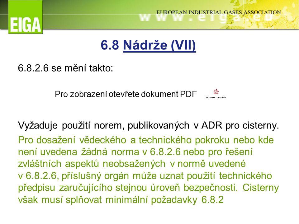6.8.2.6 se mění takto: Vyžaduje použití norem, publikovaných v ADR pro cisterny.