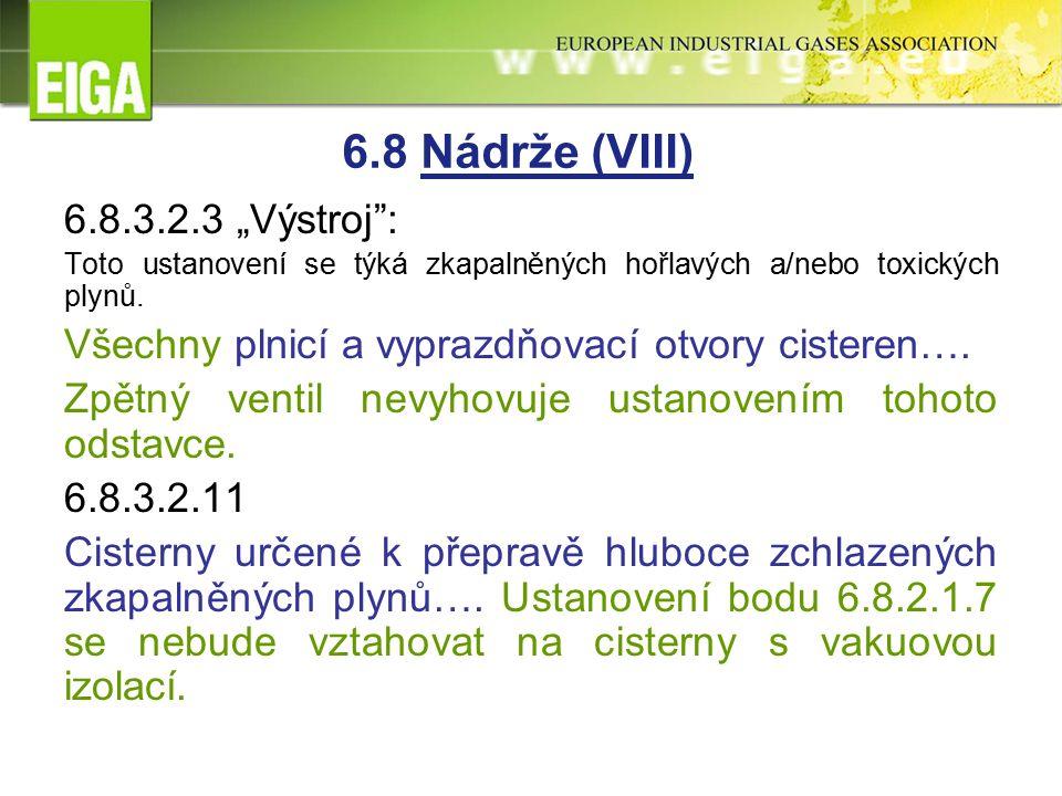 """6.8.3.2.3 """"Výstroj : Toto ustanovení se týká zkapalněných hořlavých a/nebo toxických plynů."""
