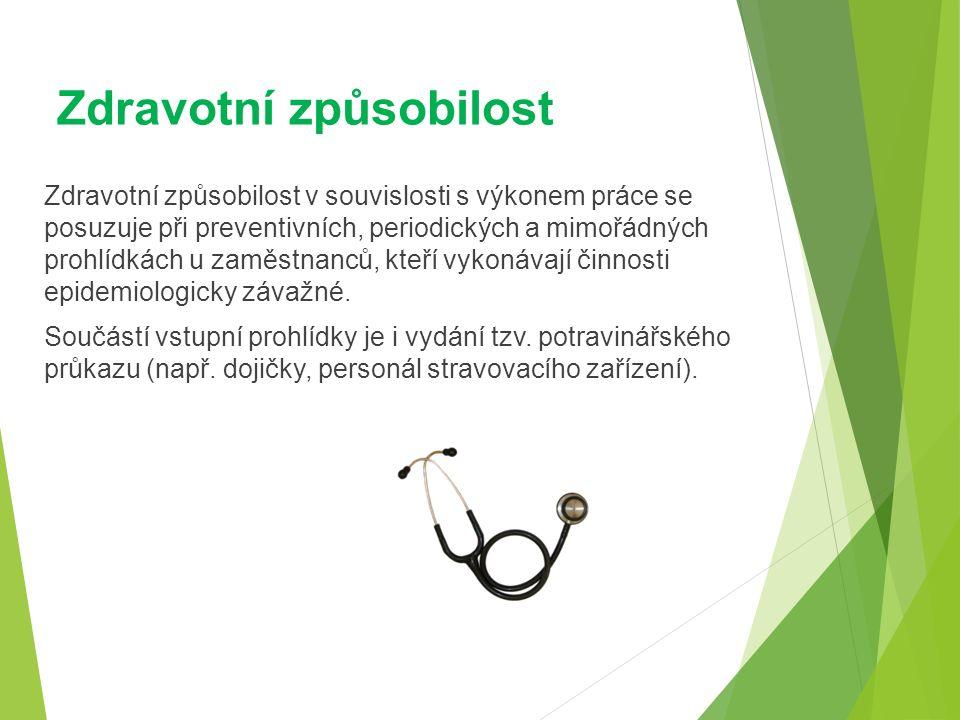 Zdravotní způsobilost Zdravotní způsobilost v souvislosti s výkonem práce se posuzuje při preventivních, periodických a mimořádných prohlídkách u zaměstnanců, kteří vykonávají činnosti epidemiologicky závažné.