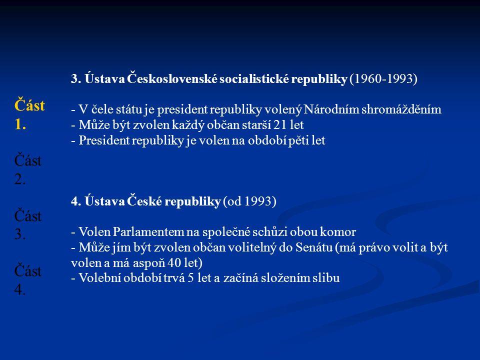 3. Ústava Československé socialistické republiky (1960-1993) - V čele státu je president republiky volený Národním shromážděním - Může být zvolen každ