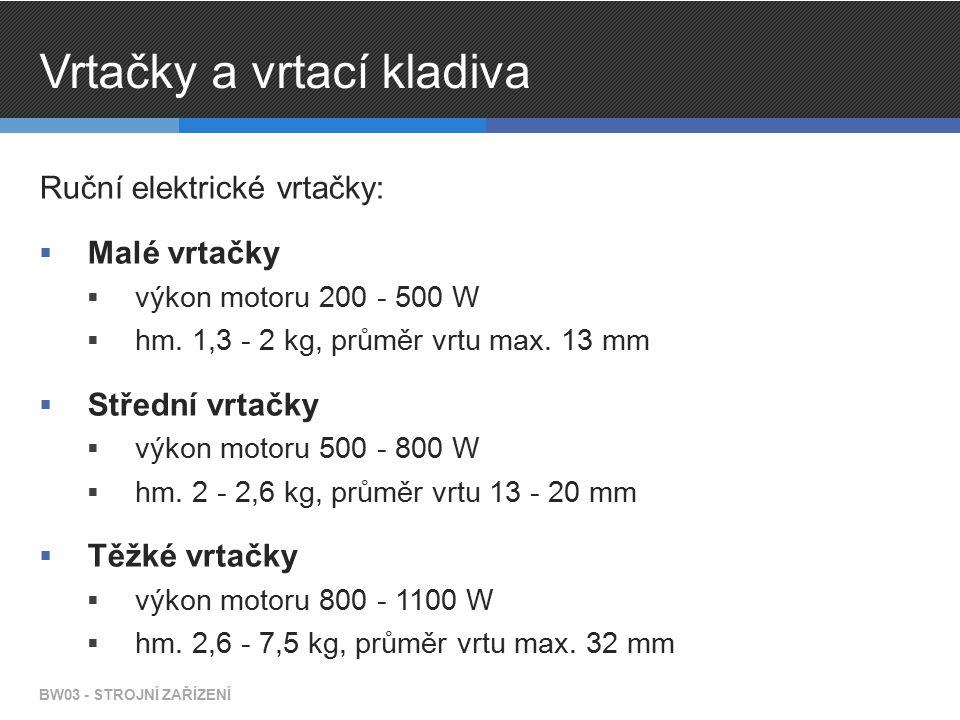 Vrtačky a vrtací kladiva Ruční elektrické vrtačky:  Malé vrtačky  výkon motoru 200 - 500 W  hm.