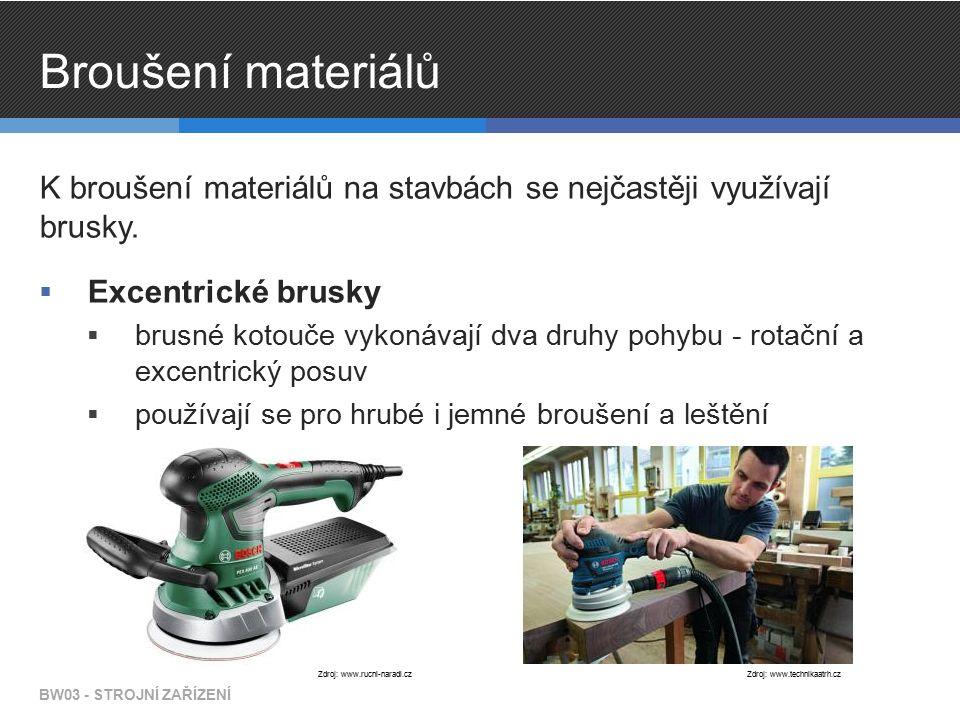 Broušení materiálů K broušení materiálů na stavbách se nejčastěji využívají brusky.