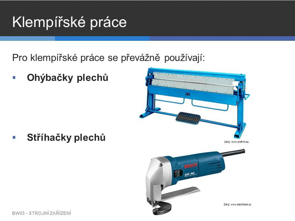 Klempířské práce Pro klempířské práce se převážně používají:  Ohýbačky plechů  Stříhačky plechů BW03 - STROJNÍ ZAŘÍZENÍ Zdroj: www.profimk.eu Zdroj: www.boschtools.cz