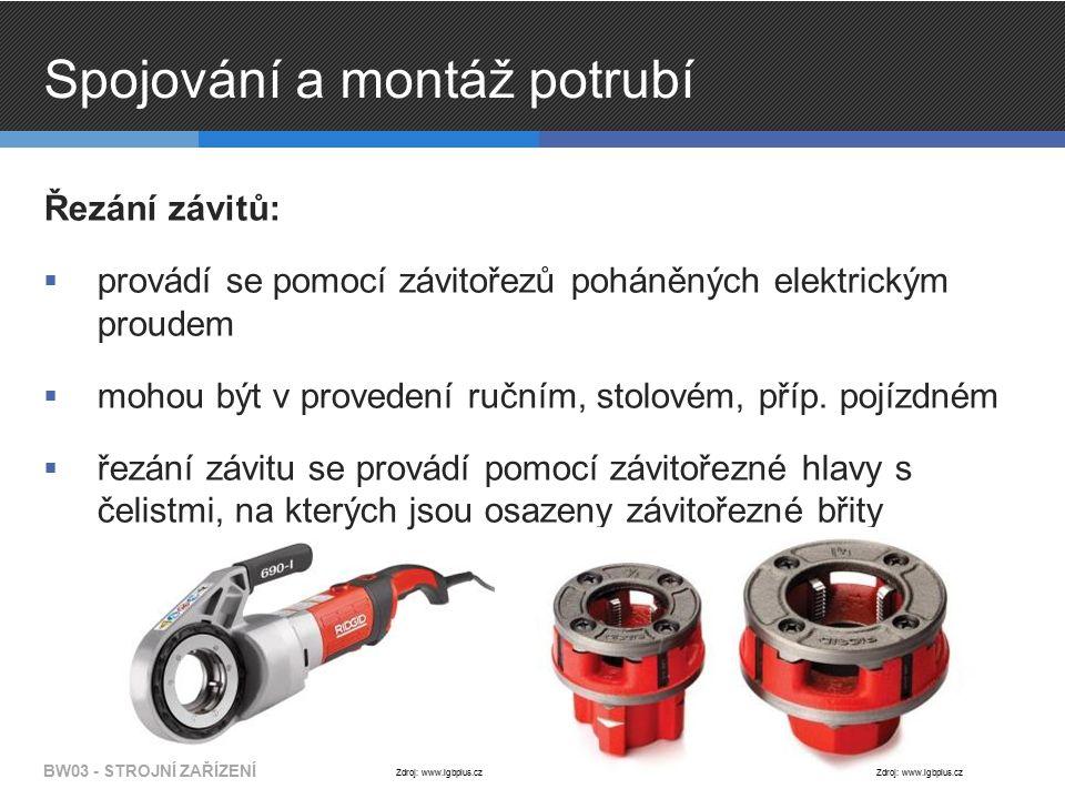 Spojování a montáž potrubí Řezání závitů:  provádí se pomocí závitořezů poháněných elektrickým proudem  mohou být v provedení ručním, stolovém, příp.