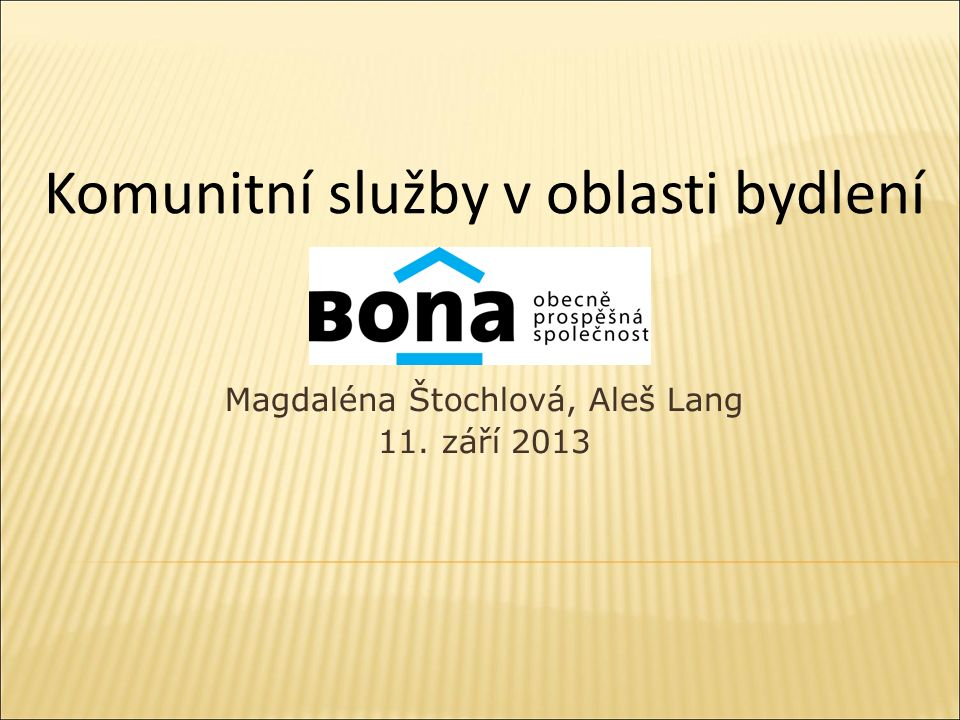 Obsah presentace Sociální služby - bydlení Regionalita Praha Indikace ke vstupu Spolupráce Vize