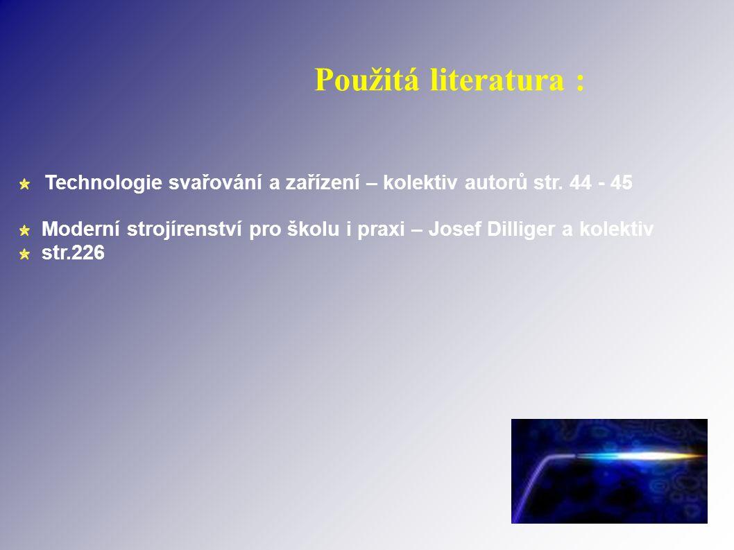 Použitá literatura : Technologie svařování a zařízení – kolektiv autorů str.