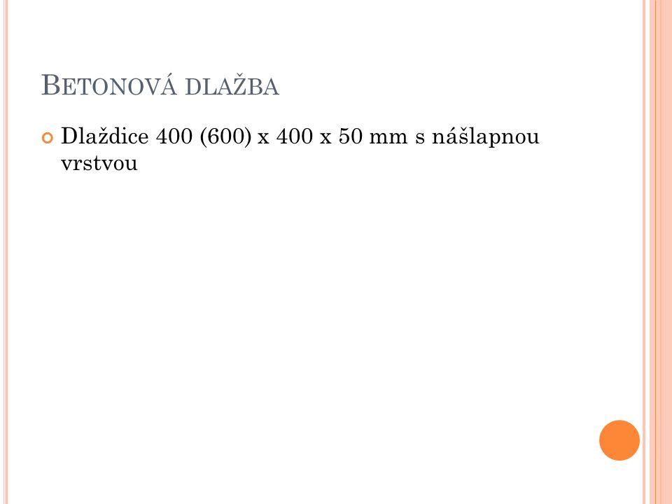 B ETONOVÁ DLAŽBA Dlaždice 400 (600) x 400 x 50 mm s nášlapnou vrstvou