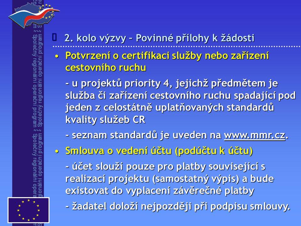 2. kolo výzvy – Povinné přílohy k žádosti  Potvrzení o certifikaci služby nebo zařízení cestovního ruchuPotvrzení o certifikaci služby nebo zařízení