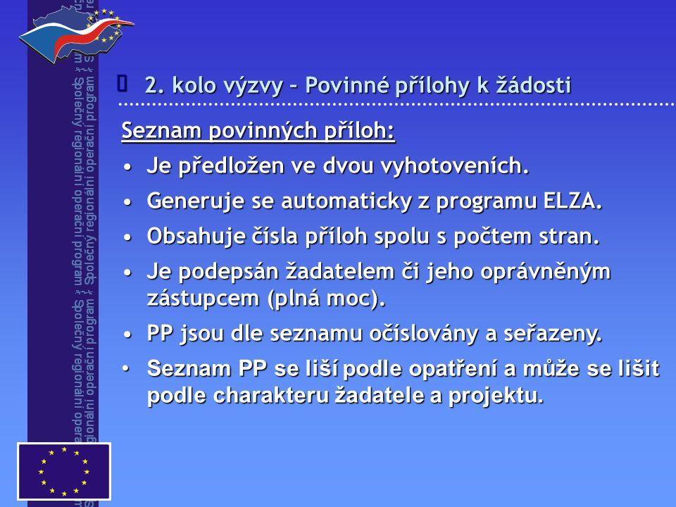 2. kolo výzvy – Povinné přílohy k žádosti  Seznam povinných příloh: Je předložen ve dvou vyhotoveních.Je předložen ve dvou vyhotoveních. Generuje se