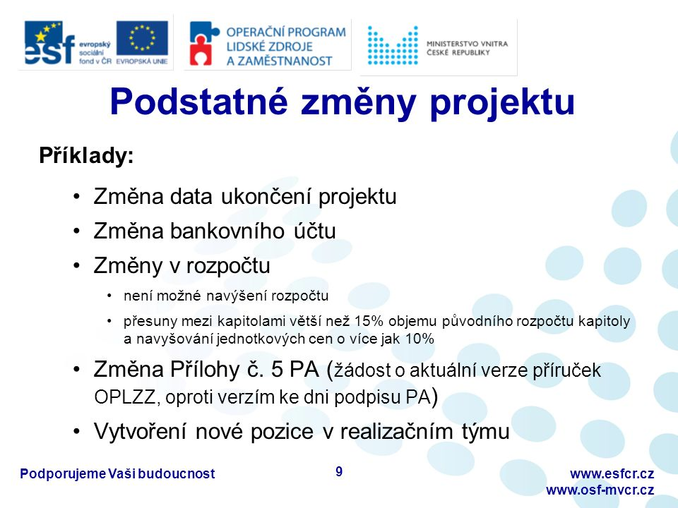 Podstatné změny projektu Příklady: Změna data ukončení projektu Změna bankovního účtu Změny v rozpočtu není možné navýšení rozpočtu přesuny mezi kapit