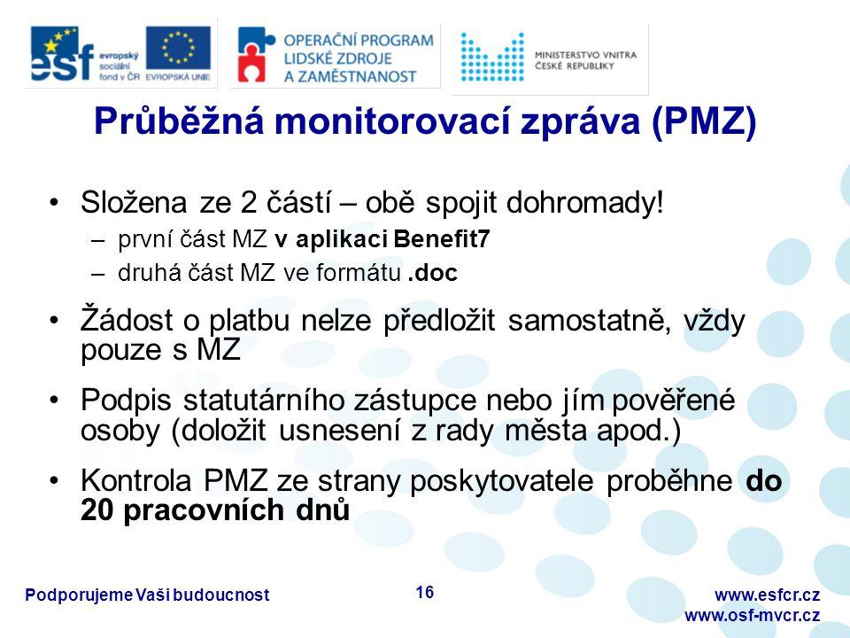 Průběžná monitorovací zpráva (PMZ) Složena ze 2 částí – obě spojit dohromady! –první část MZ v aplikaci Benefit7 –druhá část MZ ve formátu.doc Žádost