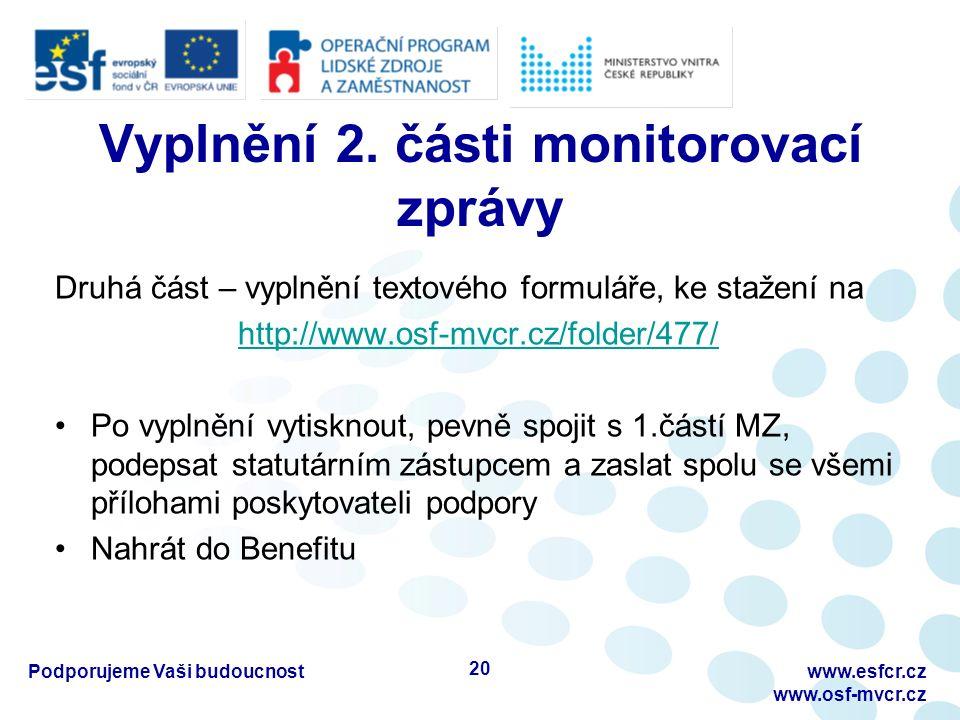 Vyplnění 2. části monitorovací zprávy Druhá část – vyplnění textového formuláře, ke stažení na http://www.osf-mvcr.cz/folder/477/ Po vyplnění vytiskno