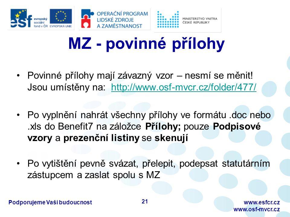 MZ - povinné přílohy Povinné přílohy mají závazný vzor – nesmí se měnit! Jsou umístěny na: http://www.osf-mvcr.cz/folder/477/http://www.osf-mvcr.cz/fo