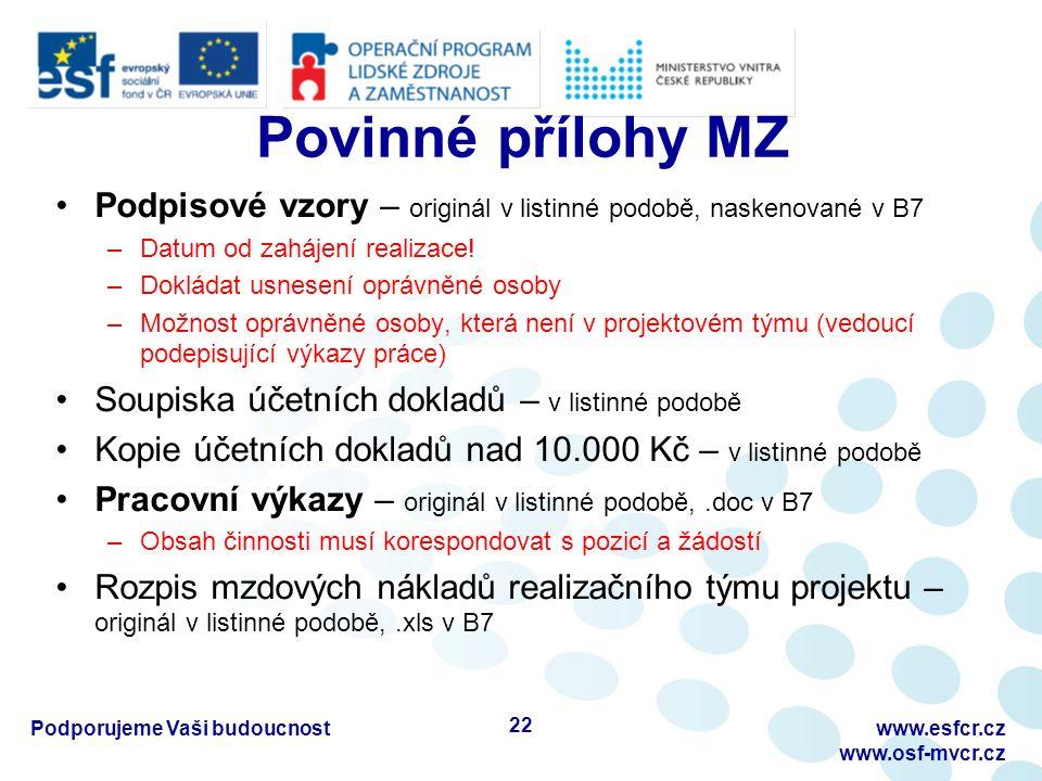 Povinné přílohy MZ Podpisové vzory – originál v listinné podobě, naskenované v B7 –Datum od zahájení realizace! –Dokládat usnesení oprávněné osoby –Mo