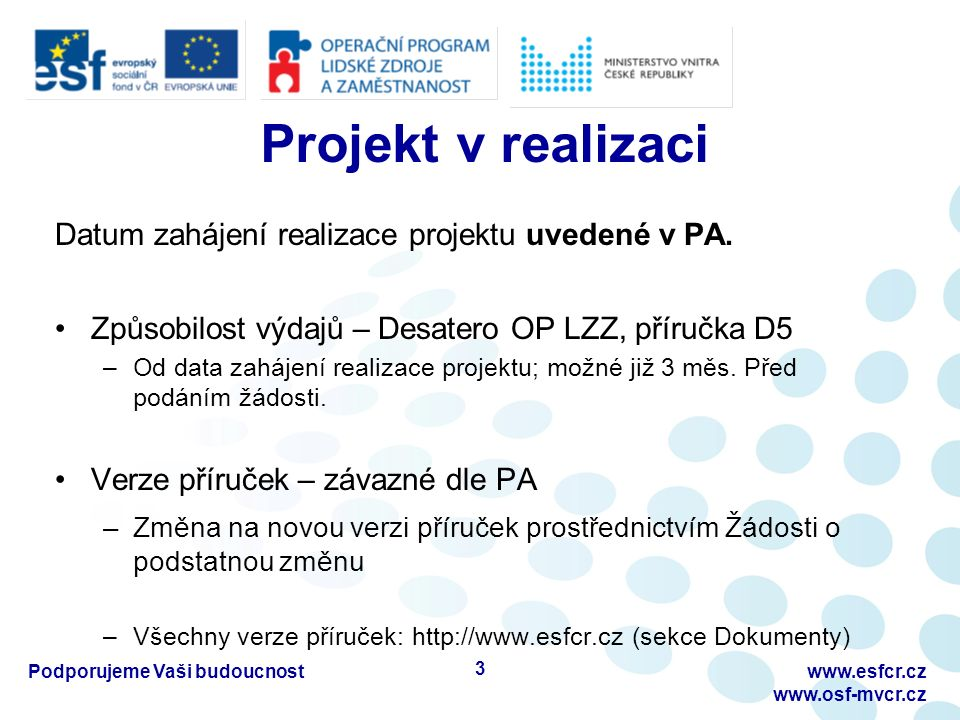 Projekt v realizaci Datum zahájení realizace projektu uvedené v PA. Způsobilost výdajů – Desatero OP LZZ, příručka D5 –Od data zahájení realizace proj