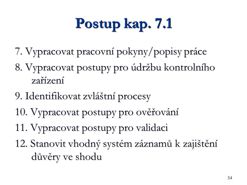 54 Postup kap. 7.1 7. Vypracovat pracovní pokyny/popisy práce 8.